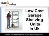 Low cost garage shelving units in Uk | Shop for shelves | Scoop.it