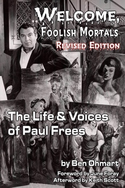 WELCOME, FOOLISH MORTALS: THE LIFE AND VOICES OF PAUL FREES (2nd EXPANDED EDITION) (SOFTCOVER EDITION) by Ben Ohmart | Book Bestseller | Scoop.it