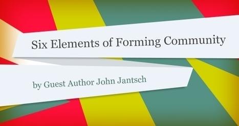 Six Elements of Forming Community | John Jantsch | Public Relations & Social Media Insight | Scoop.it
