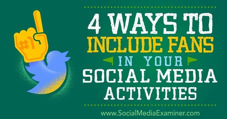 4 Ways to Include Fans in Your Social Media Activities : Social Media Examiner | Social Media, SEO, Mobile, Digital Marketing | Scoop.it