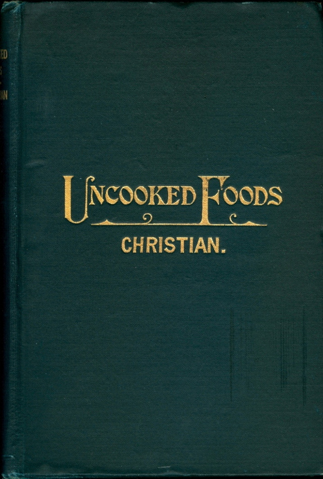 Awesome old cookbook shows that the 1904 raw food movement was really into meat and cream | Food History & New Markets | Scoop.it