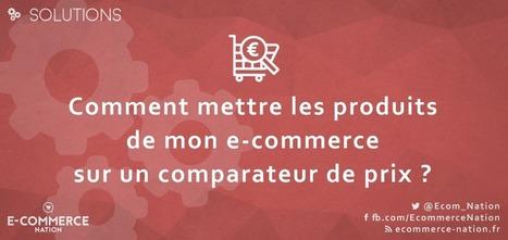 Comment mettre les produits de mon e-commerce sur un comparateur de prix ? | Auto-entrepreneur, PME, TPE, E-commerce | Scoop.it