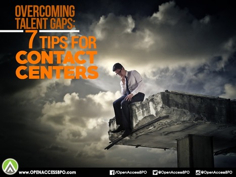 Overcoming talent gaps: 7 tips for contact centers   Open Access BPO   Outsourcing and Customer Service   Scoop.it