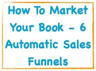 How To Market Your Book - 6 Automatic Sales Funnels | Marketing Help and Cool Stuff | Scoop.it