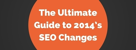 The Ultimate Guide to 2014's SEO Changes: How to Deal with a New Reality | Digital Brand Marketing | Scoop.it