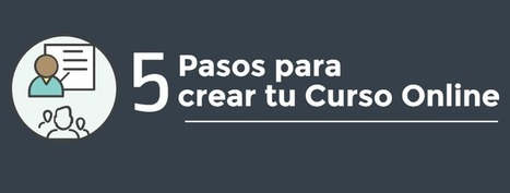 5 Pasos para crear tu curso online | desdeelpasillo | Scoop.it