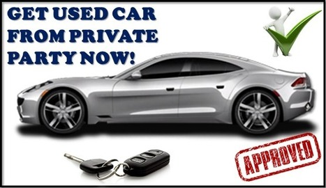 Get Private Party Used Car Loan With Lowest Interest And Big Money Save: Best Place To Get A Private Party Used Auto Loan - Everything About Buying A Used Car From Private Party | Private Party Car Loan | Scoop.it