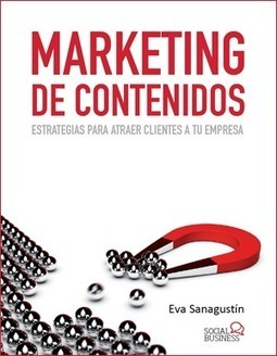Marketing de contenidos. Estrategias para atraer clientes a tu empresa. Libro de Eva Sanagustin Fernandez, redactora web freelance | Marketing de contenidos | Scoop.it