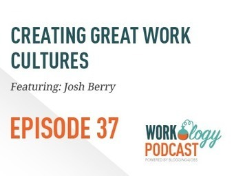 Ep 37 - How to Create a Great Work Culture with Josh Berry - Blogging4Jobs | TalentCircles | Scoop.it