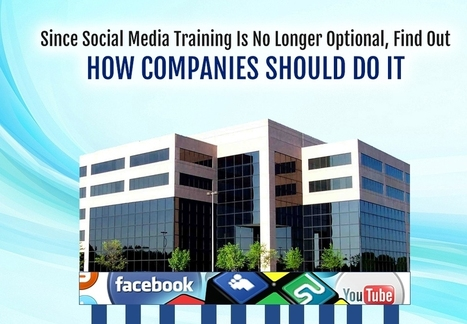 Since Social Media Training Is No Longer Optional, Find Out How Companies Should Do It | Social Media Training & Certifications | Scoop.it