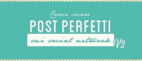 Come creare post perfetti sui diversi social network [INFOGRAFICA] | Internet (e anche un po' di tecnologia) | Scoop.it