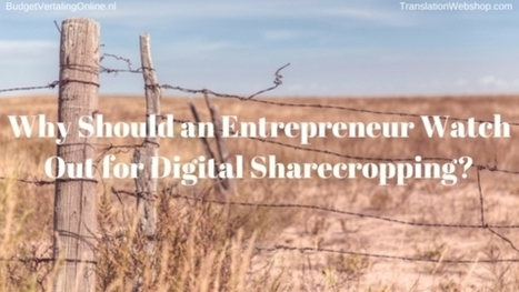 Why Should an Entrepreneur Watch Out for Digital Sharecropping? | BudgetVertalingOnline | My blogs on translations, (content) marketing, entrepreneurship, social media, branding, crowdfunding and circular economy | Scoop.it