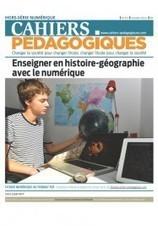 Enseigner en histoire-géographie avec le numérique, un n° spécial des Cahiers pédagogiques | Enseigner l'Histoire-Géographie | Scoop.it
