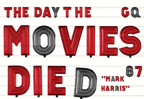 The Day the Movies Died: Movies + TV - GQ | Story and Narrative | Scoop.it