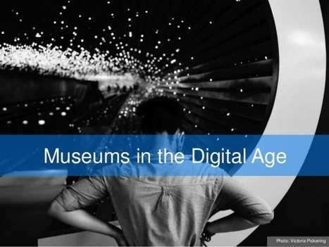Museums in the Digital Age – Intro Remarks | Ngoding | Digital Collaboration and the 21st C. | Scoop.it