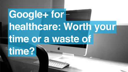Four Benefits of Google+ for Healthcare? #hcsm | PharmaDigital | Scoop.it