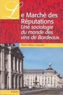 Conférence thématique - Pierre-Marie Chauvin : Le marché des réputations. Une sociologie du monde des vins de Bordeaux.   CEPDIVIN - Les Imaginaires du Vin   Scoop.it