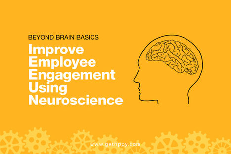Improve Employee Engagement Using Neuroscience | Happiness At Work - Hppy Scoop | Scoop.it