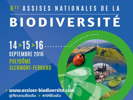 6es Assises Nationales de la Biodiversité - Clermont-Ferrand du 14 au 16 septembre 2016 - Comité français de l'UICN | Mon Scoop.it du week-end | Scoop.it