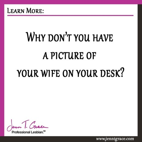 Why don't you have a picture of your wife on your desk? | Gay Business & Marketing | Scoop.it