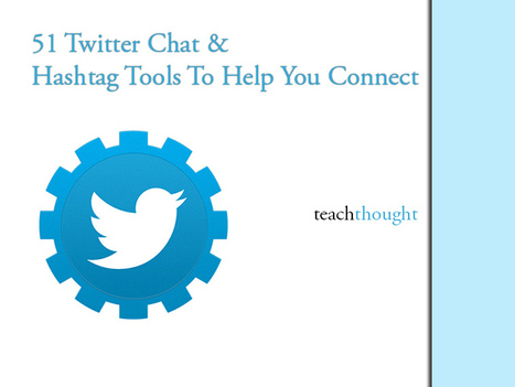 51 Twitter Chat & Hashtag Tools To Help You Connect | Twitter for Teachers | Scoop.it