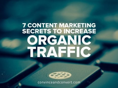 7 Content Marketing Secrets to Increase Organic Traffic | Engagement & Content Marketing | Scoop.it