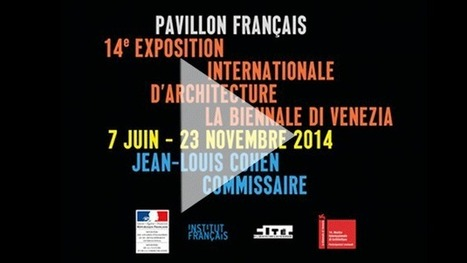 Exposition internationale d'architecture de Venise 2014 | Institut francais | ART, His Story are Culture for ALL | Scoop.it