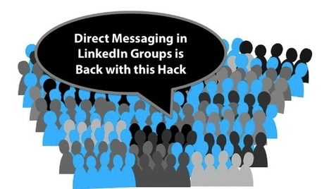 LinkedIn Group Direct Messaging is Back with this Hack | Social Selling | Scoop.it