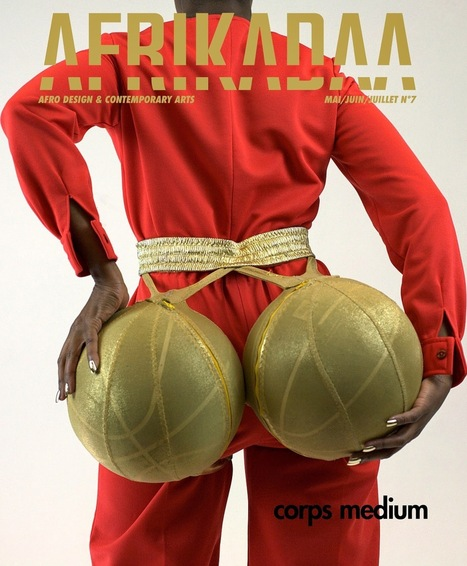 "AFRIKADAA: AFRIKADAA ISSUE N°7 ""CORPS MEDIUM"" | My Africa is... | Scoop.it"