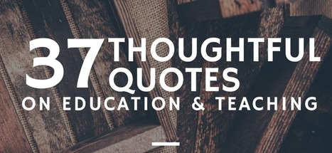 37 Thought Provoking Quotes on Education & Teaching | Education Matters | Scoop.it