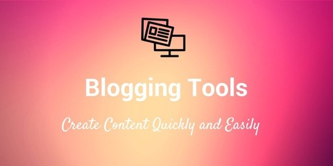 39 Blogging Tools to Help You Work Faster & Write Better | Public Relations & Social Media Insight | Scoop.it