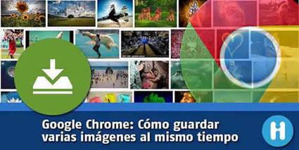 Chrome: cómo descargar varias imágenes al mismo tiempo | Educacion, ecologia y TIC | Scoop.it