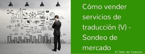 Cómo vender servicios de traducción (V) – Sondeo de mercado | La traducción en español | Scoop.it