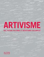 Artivisme: art militant et #activisme artistique depuis les années 60 - parStéphanie Lemoine et Samira Ouardi (2010)