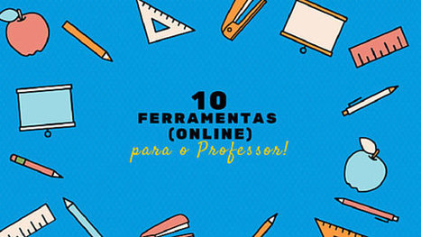 As 10 ferramentas online que todos os professores deveriam conhecer | Learning about Technology and Education | Scoop.it