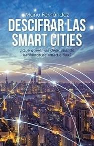 Reseña. Descifrar las smart cities ¿Qué queremos decir cuando hablamos de smart cities? | Tech and urban life | Scoop.it