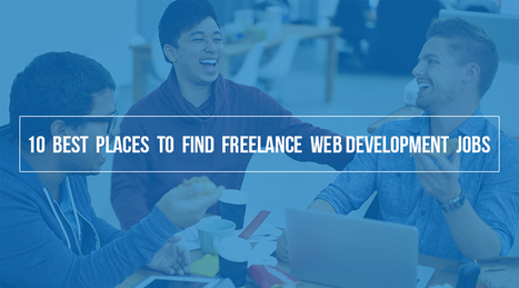 10 Best Places To Find Freelance Web Development  Jobs | Design Tips & Tricks | Scoop.it