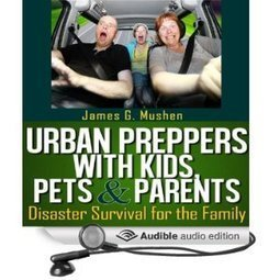 Amazon.com: Urban Preppers with Kids, Pets, & Parents: Disaster Survival for the Family (Audible Audio Edition): James Mushen, Bob Dunsworth: Books | Disaster Relief | Scoop.it