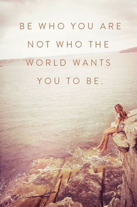 Be who you are not who the world wants you to be. | jocelyn | Scoop.it