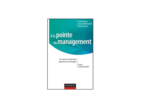 A la pointe du management : ce que la recherche apporte au manager - Coordonné par Jérôme Barthélemy et Nicolas Mottis, avec la participation de Carole Donada, Emmanuelle Le Nagard, Philippe Lorino... | ESSEC Latest Publications | Scoop.it