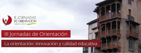 Innovación y calidad a través de la orientación educativa: Tuits y materiales de las III Jornadas Nacionales de Orientación Educativa - Cuenca - 2013   Orientación Educativa - Enlaces para mi P.L.E.   Scoop.it