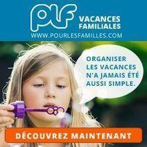 PourLesFamilles - le 1er moteur de recherche dédié aux vacances en famille - Startup 365   Startup365   Scoop.it
