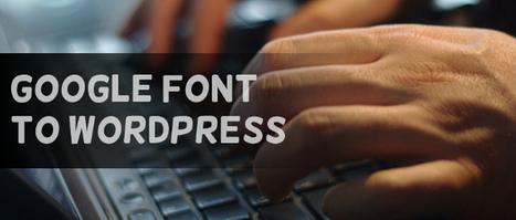 Como agregar tipografías Google a tu Wordpress | Danza Teatro | Scoop.it