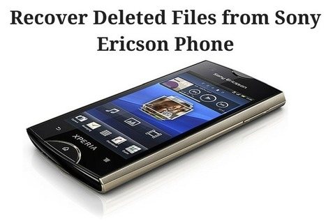 How to Recover Deleted Files from Sony Ericsson Phone? | Android Data Recovery Blog | Android News | Scoop.it