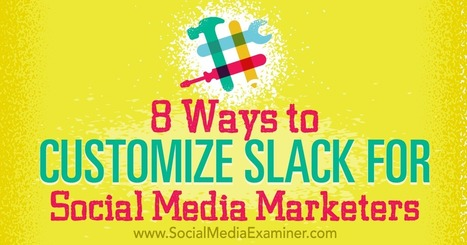 8 Ways to Customize Slack for Social Media Marketers : Social Media Examiner | Extreme Social | Scoop.it