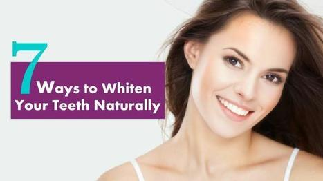7 Ways to Whiten Your Teeth Naturally – Healthy Smiles | HealthySmiles Dental Group | Scoop.it