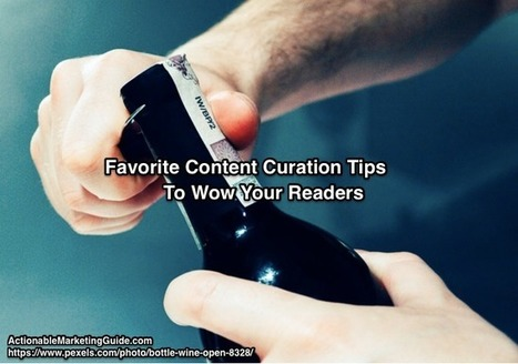 Favorite Content Curation Tips To Wow Your Readers - Heidi Cohen | Web Content Enjoyneering | Scoop.it