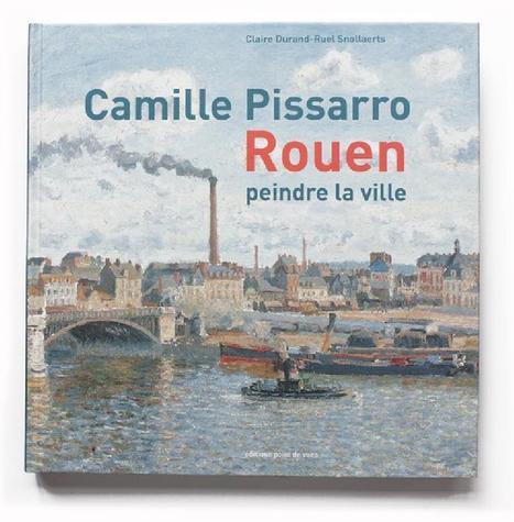 Livre : Rouen au XIXe siècle à travers les yeux de Pissarro | Impressionnisme | Scoop.it