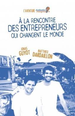 À la rencontre des entrepreneurs qui changent le monde / Jonas Guyot, Matthieu Dardaillon, Rue de l'Echiquier, 2014 | La bibliothèque du Design Thinking de l'École des Ponts | Scoop.it