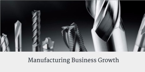 Strategic Tactics for Manufacturing Business Growth Series | Manufacturing In the USA Today | Scoop.it